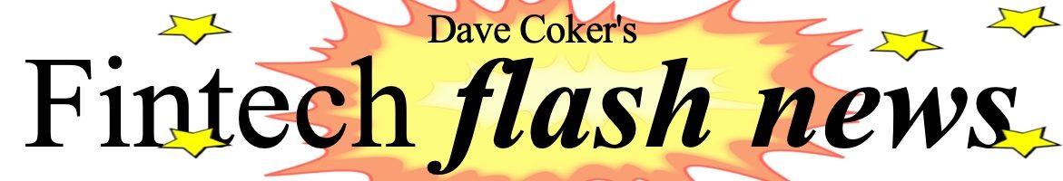 Dave Coker's Fintech Flash News